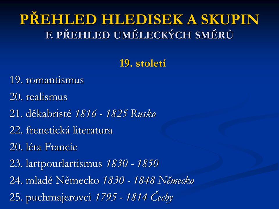 PŘEHLED HLEDISEK A SKUPIN F. PŘEHLED UMĚLECKÝCH SMĚRŮ 19. století 19. romantismus 20. realismus 21. děkabristé 1816 - 1825 Rusko 22. frenetická litera