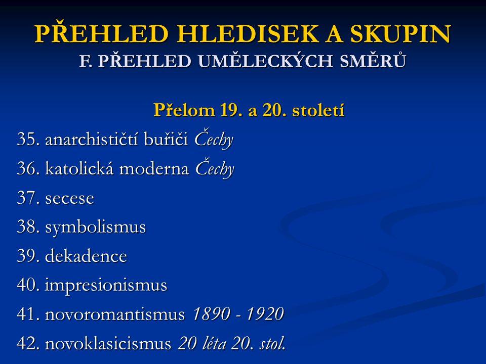PŘEHLED HLEDISEK A SKUPIN F. PŘEHLED UMĚLECKÝCH SMĚRŮ Přelom 19. a 20. století 35. anarchističtí buřiči Čechy 36. katolická moderna Čechy 37. secese 3