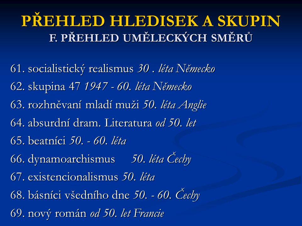 PŘEHLED HLEDISEK A SKUPIN F. PŘEHLED UMĚLECKÝCH SMĚRŮ 61. socialistický realismus 30. léta Německo 62. skupina 47 1947 - 60. léta Německo 63. rozhněva