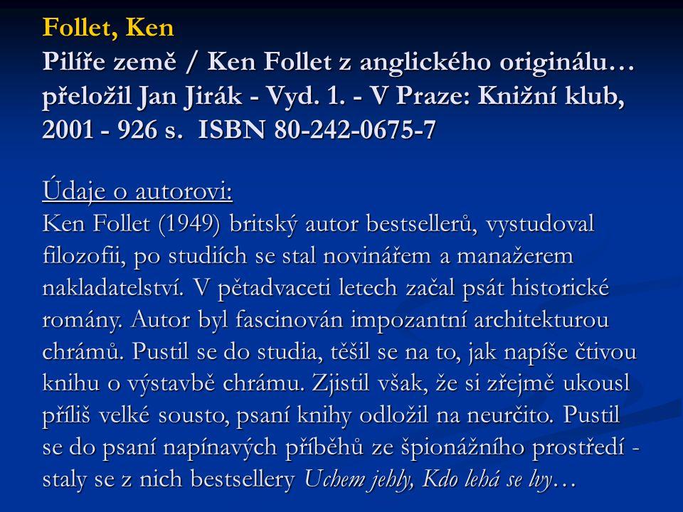 Follet, Ken Pilíře země / Ken Follet z anglického originálu… přeložil Jan Jirák - Vyd. 1. - V Praze: Knižní klub, 2001 - 926 s. ISBN 80-242-0675-7 Úda