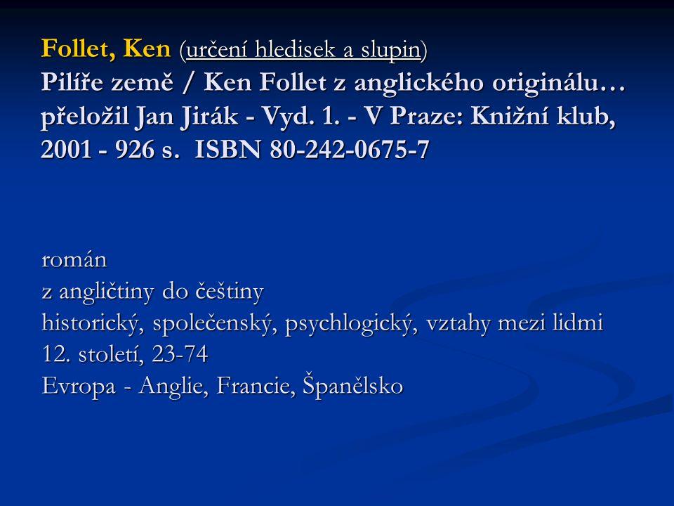 Follet, Ken (určení hledisek a slupin) Pilíře země / Ken Follet z anglického originálu… přeložil Jan Jirák - Vyd. 1. - V Praze: Knižní klub, 2001 - 92
