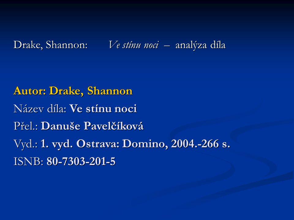Autor: Drake, Shannon Název díla: Ve stínu noci Přel.: Danuše Pavelčíková Vyd.: 1. vyd. Ostrava: Domino, 2004.-266 s. ISNB: 80-7303-201-5 Drake, Shann