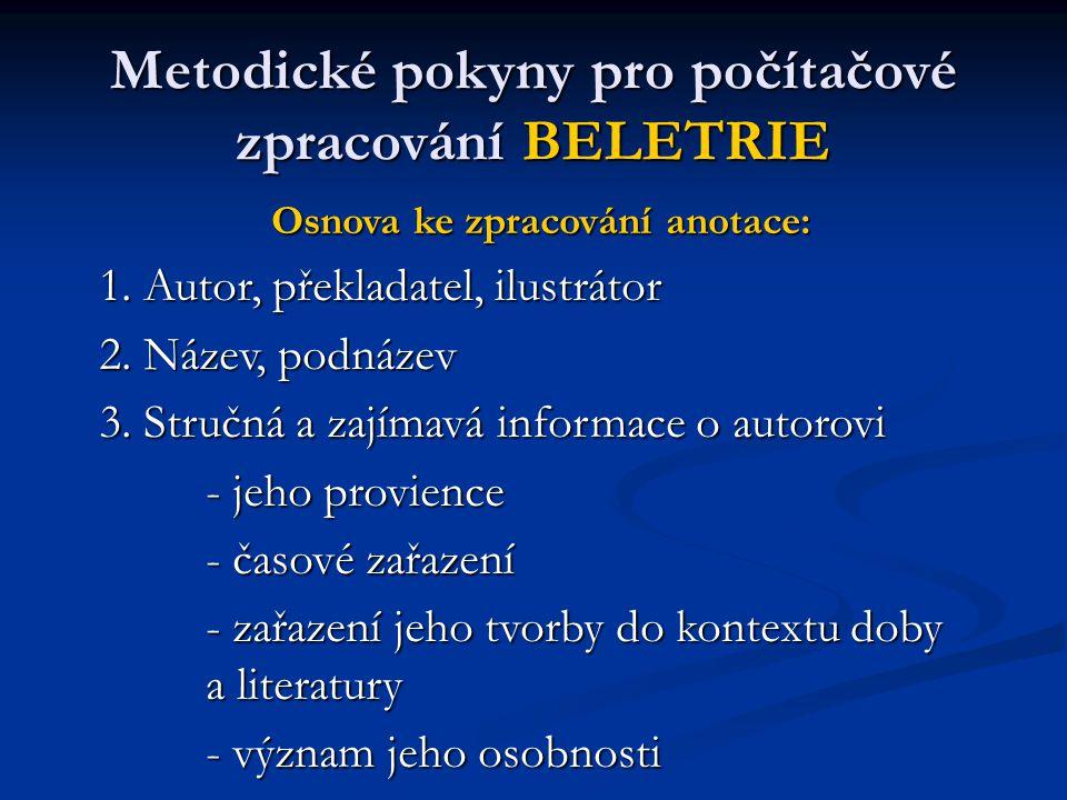 Metodické pokyny pro počítačové zpracování BELETRIE Osnova ke zpracování anotace: 1. Autor, překladatel, ilustrátor 2. Název, podnázev 3. Stručná a za