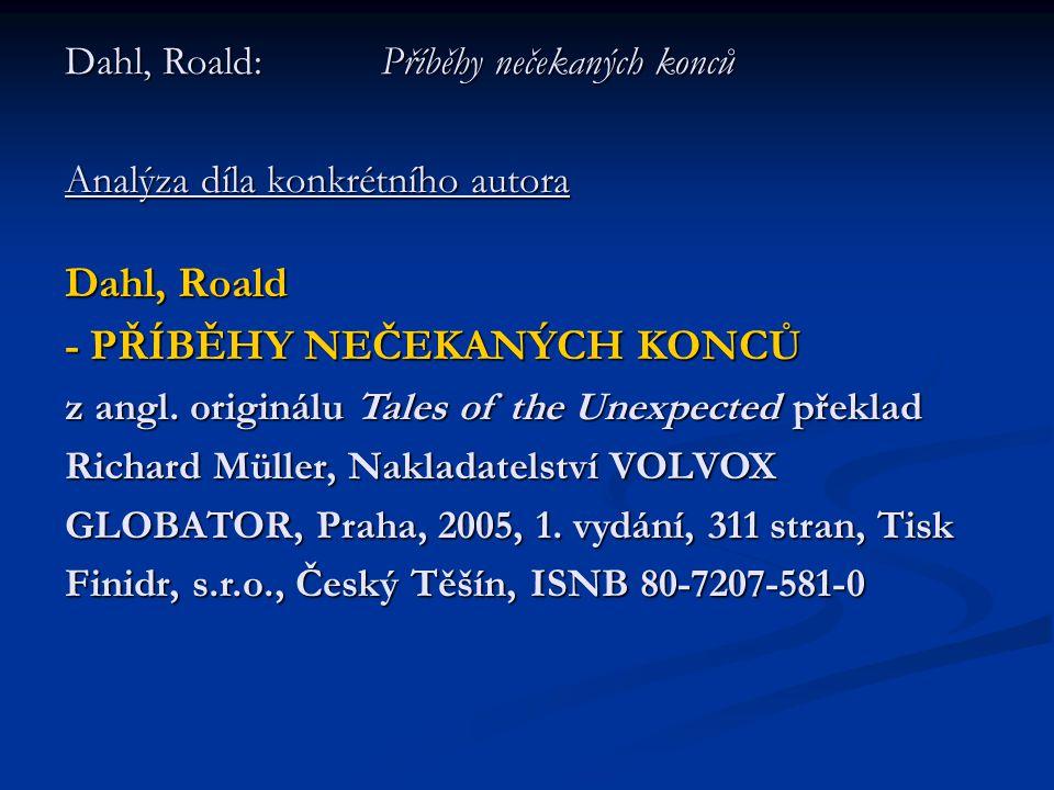 Dahl, Roald: Příběhy nečekaných konců Analýza díla konkrétního autora Dahl, Roald - PŘÍBĚHY NEČEKANÝCH KONCŮ z angl. originálu Tales of the Unexpected