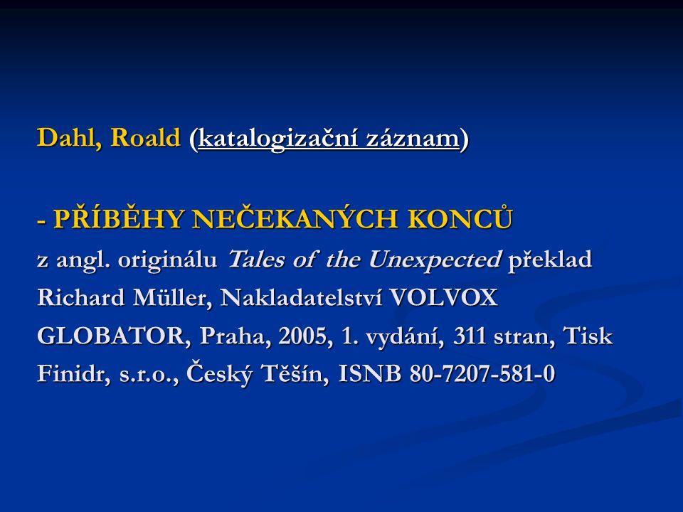 Dahl, Roald (katalogizační záznam) - PŘÍBĚHY NEČEKANÝCH KONCŮ z angl. originálu Tales of the Unexpected překlad Richard Müller, Nakladatelství VOLVOX