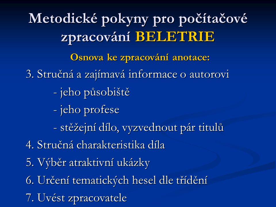 Metodické pokyny pro počítačové zpracování BELETRIE Osnova ke zpracování anotace: 3. Stručná a zajímavá informace o autorovi - jeho působiště - jeho p