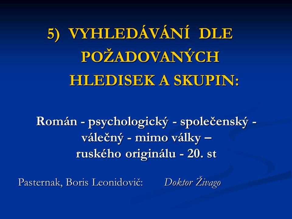 Román - psychologický - společenský - válečný - mimo války – ruského originálu - 20. st Pasternak, Boris Leonidovič: Doktor Živago 5) VYHLEDÁVÁNÍ DLE
