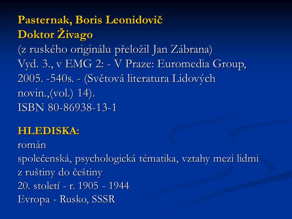 Pasternak, Boris Leonidovič Doktor Živago (z ruského originálu přeložil Jan Zábrana) Vyd. 3., v EMG 2: - V Praze: Euromedia Group, 2005. -540s. - (Svě