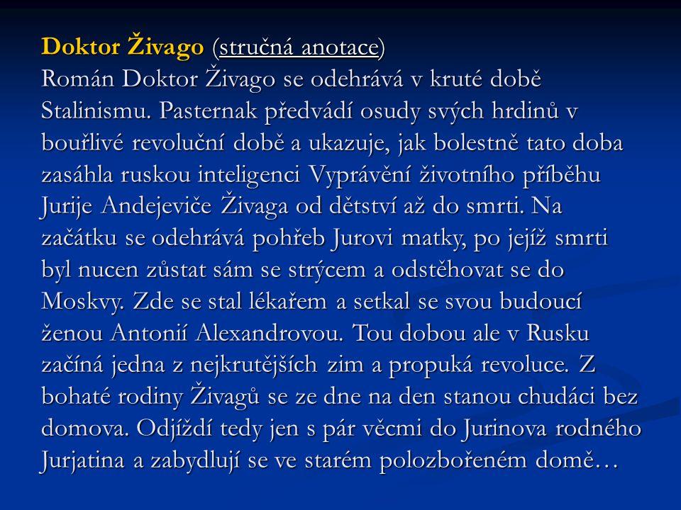 Doktor Živago (stručná anotace) Román Doktor Živago se odehrává v kruté době Stalinismu. Pasternak předvádí osudy svých hrdinů v bouřlivé revoluční do