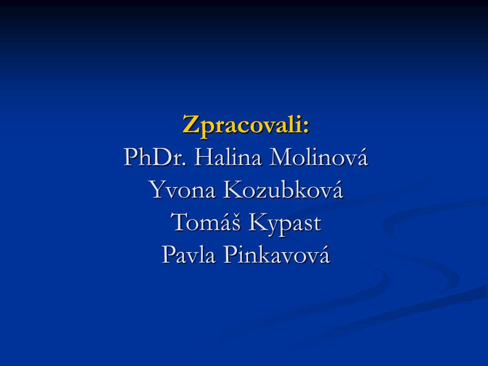 Zpracovali: PhDr. Halina Molinová Yvona Kozubková Tomáš Kypast Pavla Pinkavová