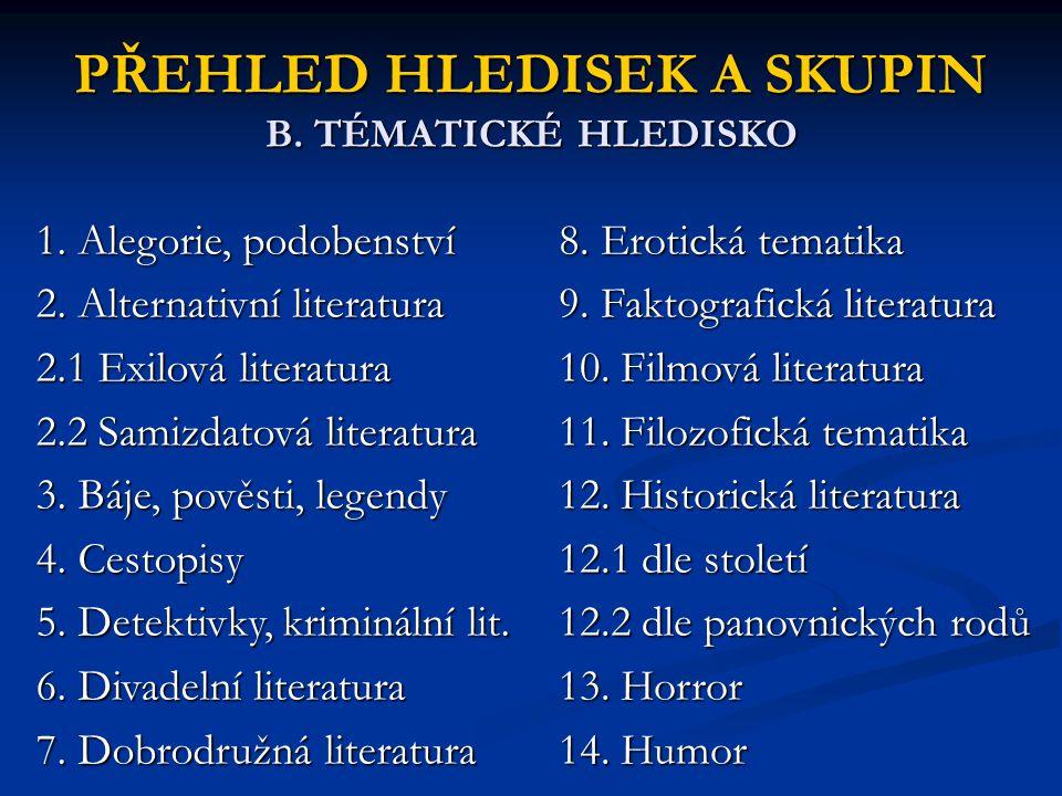 PŘEHLED HLEDISEK A SKUPIN B. TÉMATICKÉ HLEDISKO 1. Alegorie, podobenství 2. Alternativní literatura 2.1 Exilová literatura 2.2 Samizdatová literatura