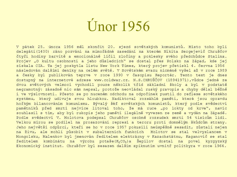 Únor 1956 V pátek 25. února 1956 měl skončit 20. sjezd sovětských komunistů. Místo toho byli delegáti(1400) ráno pozváni na mimořádné zasedání na kter