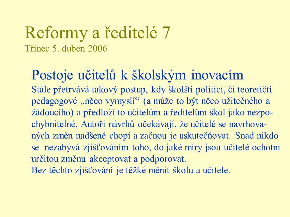 Reformy a ředitelé 7 Třinec 5. duben 2006 Postoje učitelů k školským inovacím Stále přetrvává takový postup, kdy školští politici, či teoretičtí pedag