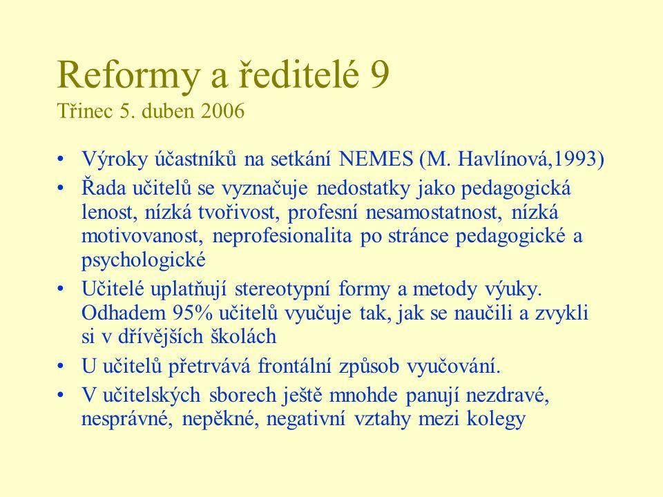 Reformy a ředitelé 9 Třinec 5. duben 2006 Výroky účastníků na setkání NEMES (M. Havlínová,1993) Řada učitelů se vyznačuje nedostatky jako pedagogická