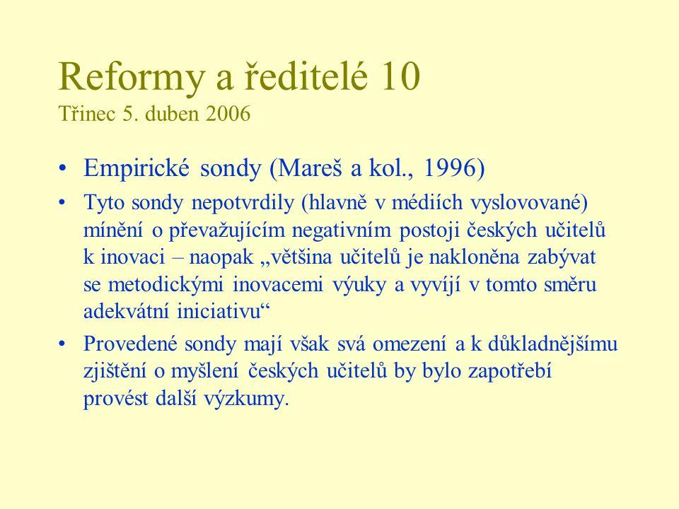 Reformy a ředitelé 10 Třinec 5. duben 2006 Empirické sondy (Mareš a kol., 1996) Tyto sondy nepotvrdily (hlavně v médiích vyslovované) mínění o převažu