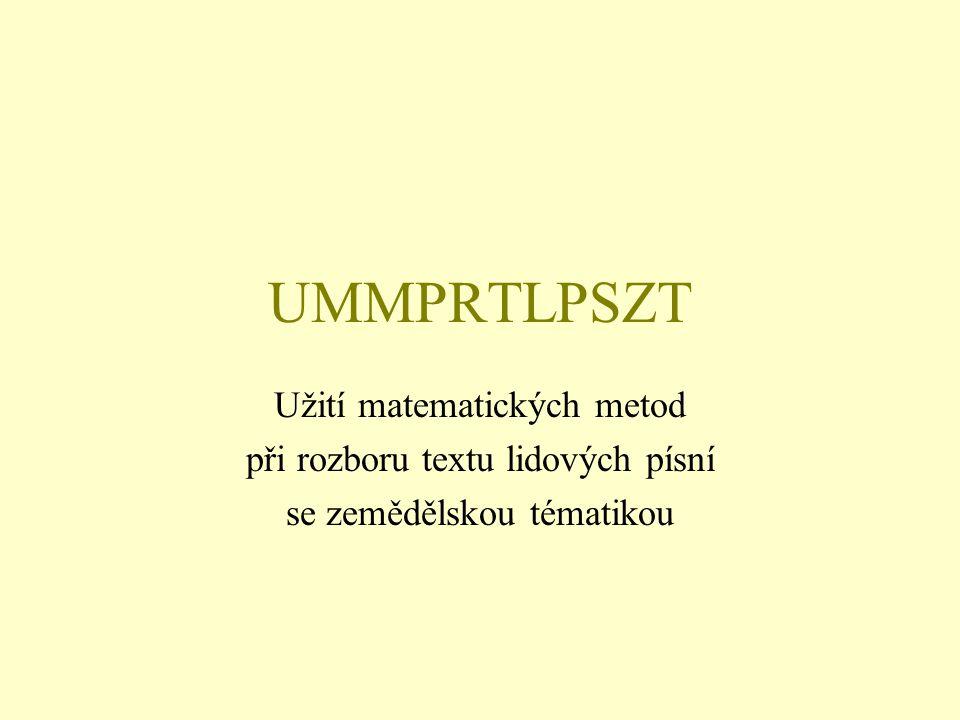 UMMPRTLPSZT Užití matematických metod při rozboru textu lidových písní se zemědělskou tématikou
