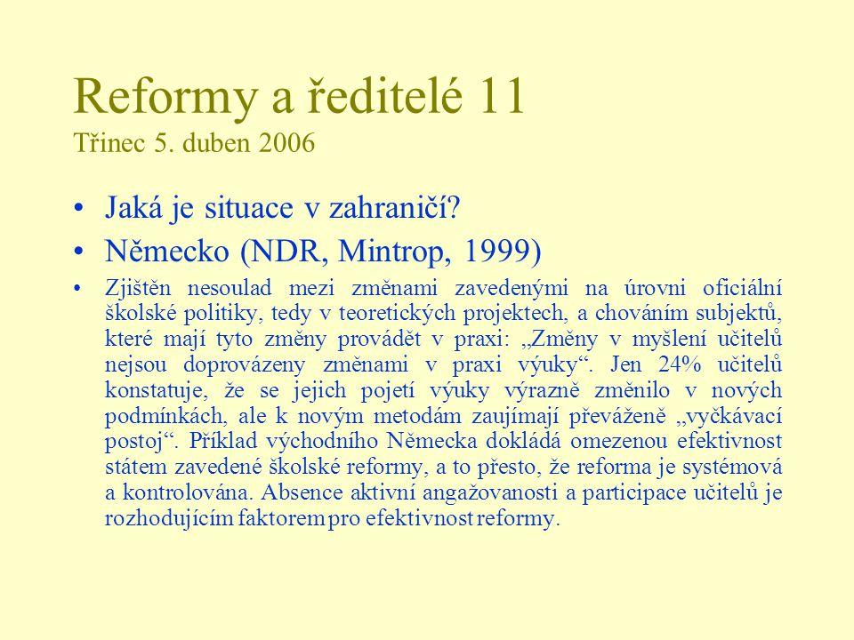 Reformy a ředitelé 11 Třinec 5. duben 2006 Jaká je situace v zahraničí? Německo (NDR, Mintrop, 1999) Zjištěn nesoulad mezi změnami zavedenými na úrovn