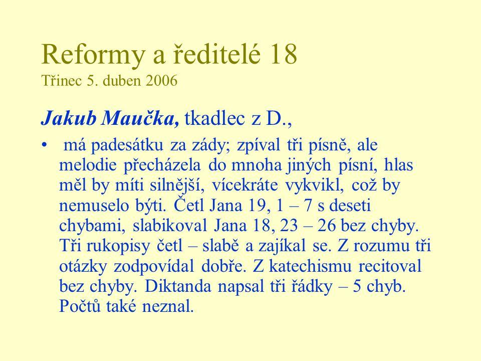 Reformy a ředitelé 18 Třinec 5. duben 2006 Jakub Maučka, tkadlec z D., má padesátku za zády; zpíval tři písně, ale melodie přecházela do mnoha jiných