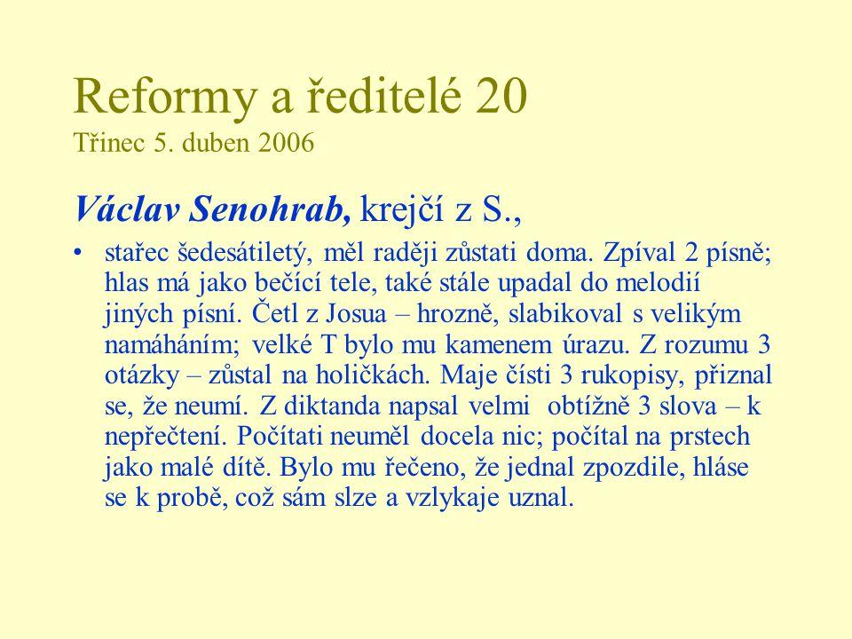 Reformy a ředitelé 20 Třinec 5. duben 2006 Václav Senohrab, krejčí z S., stařec šedesátiletý, měl raději zůstati doma. Zpíval 2 písně; hlas má jako be
