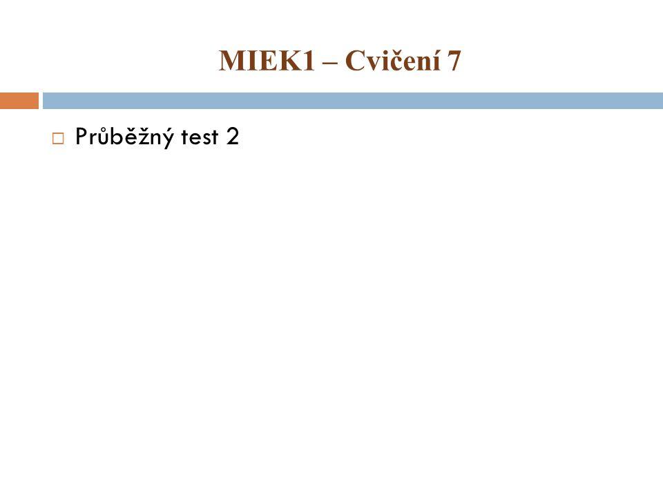 MIEK1 – Cvičení 7  Průběžný test 2