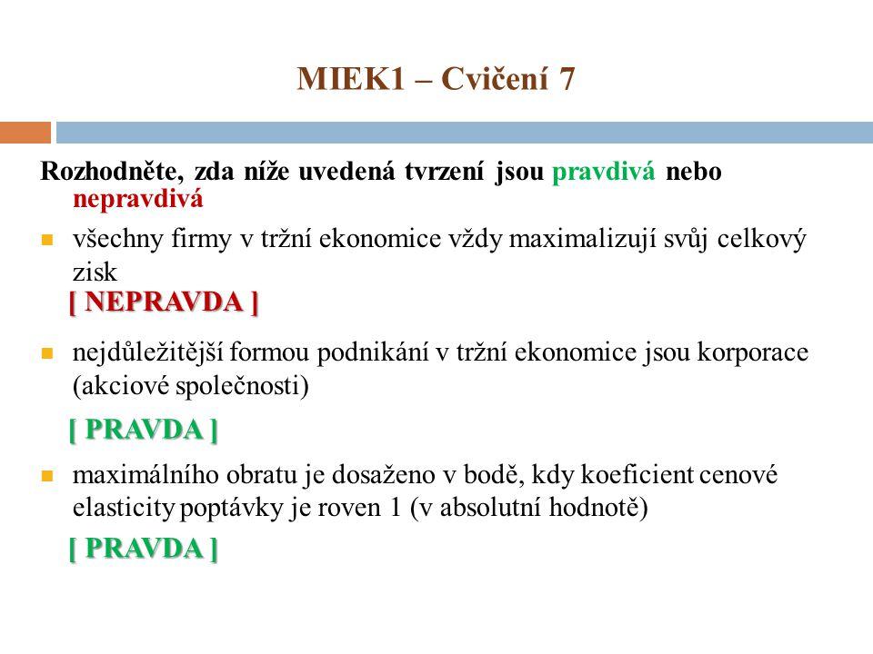 MIEK1 – Cvičení 7 Rozhodněte, zda níže uvedená tvrzení jsou pravdivá nebo nepravdivá všechny firmy v tržní ekonomice vždy maximalizují svůj celkový zi