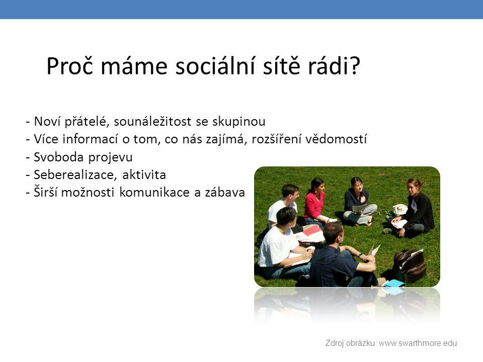 Proč máme sociální sítě rádi? - Noví přátelé, sounáležitost se skupinou - Více informací o tom, co nás zajímá, rozšíření vědomostí - Svoboda projevu -