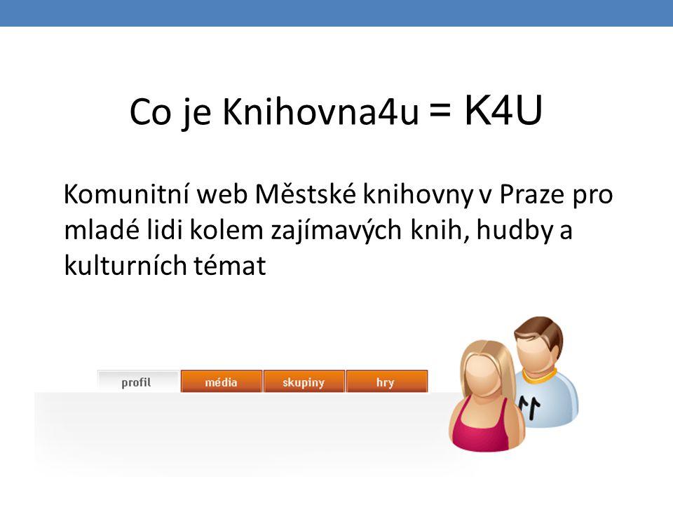 Co je Knihovna4u = K4U Komunitní web Městské knihovny v Praze pro mladé lidi kolem zajímavých knih, hudby a kulturních témat