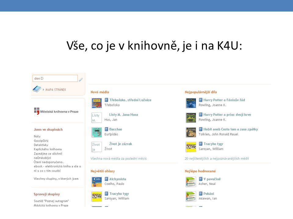 Vše, co je v knihovně, je i na K4U: