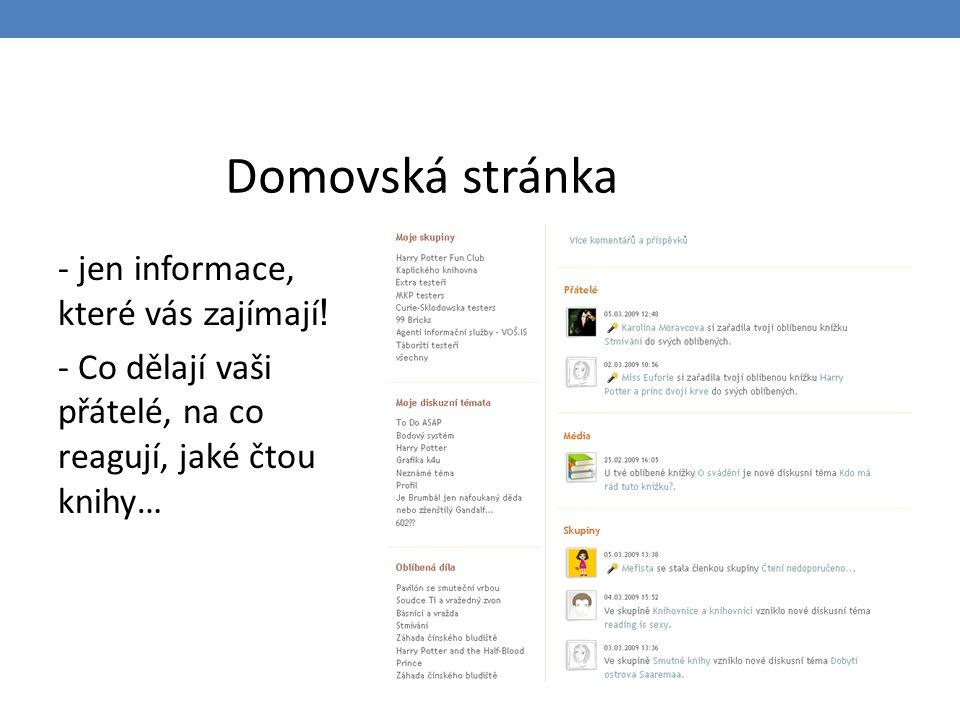 Domovská stránka - jen informace, které vás z ajímají ! - Co dělají vaši přátelé, na co reagují, jaké čtou knihy…