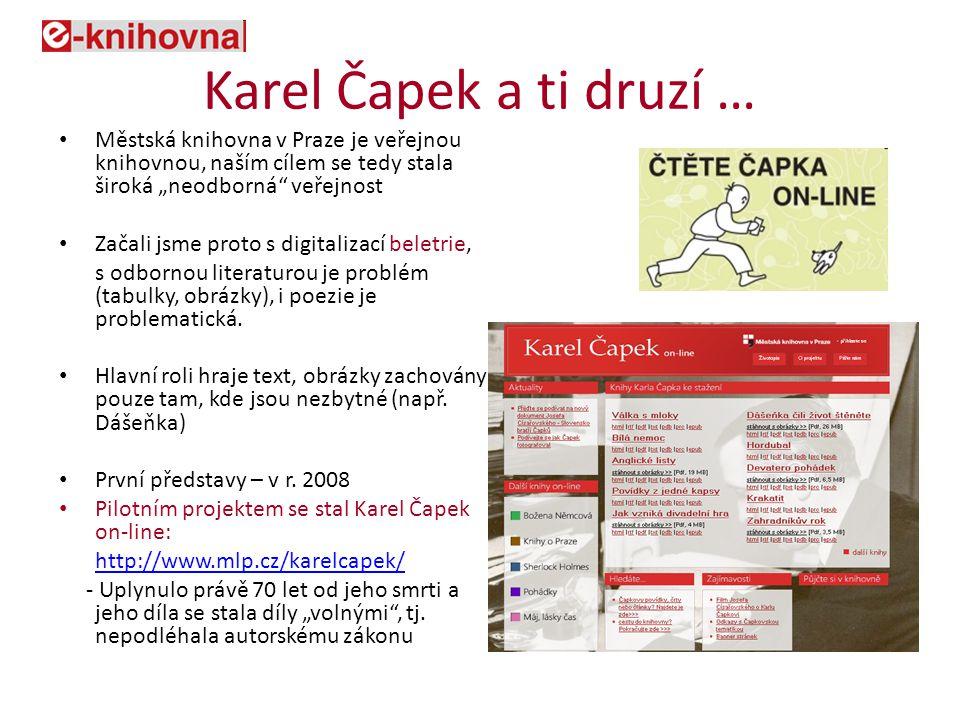 """Karel Čapek a ti druzí … Městská knihovna v Praze je veřejnou knihovnou, naším cílem se tedy stala široká """"neodborná veřejnost Začali jsme proto s digitalizací beletrie, s odbornou literaturou je problém (tabulky, obrázky), i poezie je problematická."""