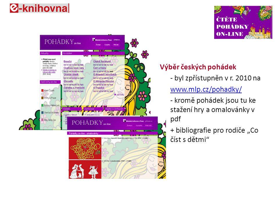 Výběr českých pohádek - byl zpřístupněn v r. 2010 na www.mlp.cz/pohadky/ - kromě pohádek jsou tu ke stažení hry a omalovánky v pdf + bibliografie pro