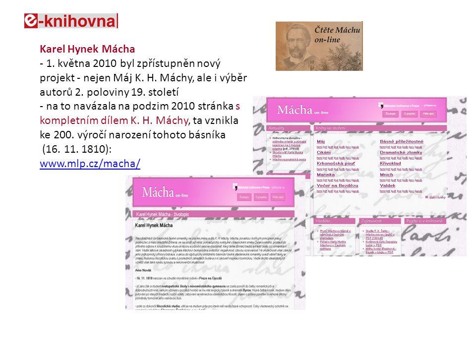 Karel Hynek Mácha - 1. května 2010 byl zpřístupněn nový projekt - nejen Máj K. H. Máchy, ale i výběr autorů 2. poloviny 19. století - na to navázala n