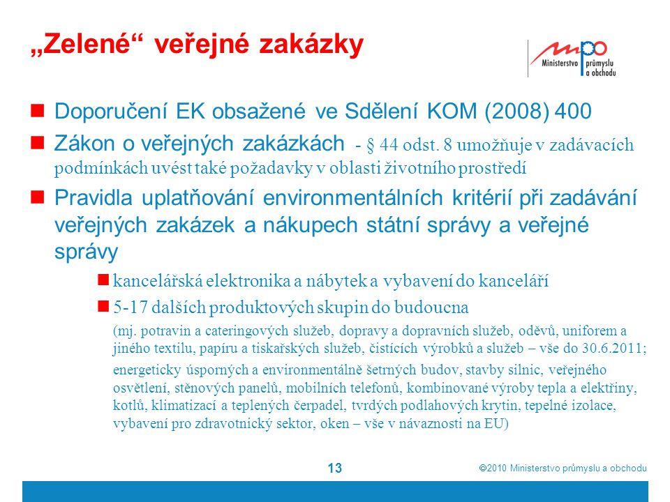 """ 2010  Ministerstvo průmyslu a obchodu """"Zelené"""" veřejné zakázky Doporučení EK obsažené ve Sdělení KOM (2008) 400 Zákon o veřejných zakázkách - § 44"""