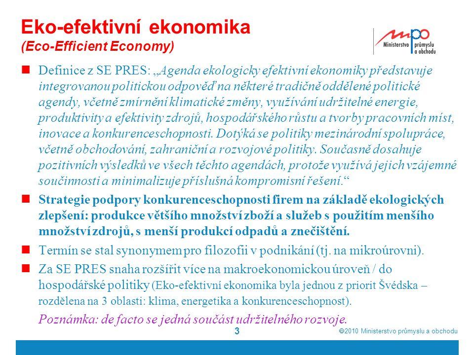 """ 2010  Ministerstvo průmyslu a obchodu Eko-efektivní ekonomika (Eco-Efficient Economy) Definice z SE PRES: """"Agenda ekologicky efektivní ekonomiky p"""