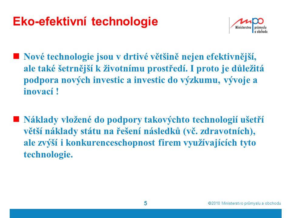  2010  Ministerstvo průmyslu a obchodu Eko-efektivní technologie Nové technologie jsou v drtivé většině nejen efektivnější, ale také šetrnější k ži