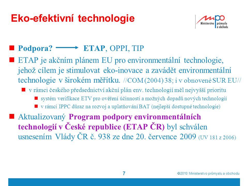  2010  Ministerstvo průmyslu a obchodu Eko-efektivní technologie Podpora? ETAP, OPPI, TIP ETAP je akčním plánem EU pro environmentální technologie,