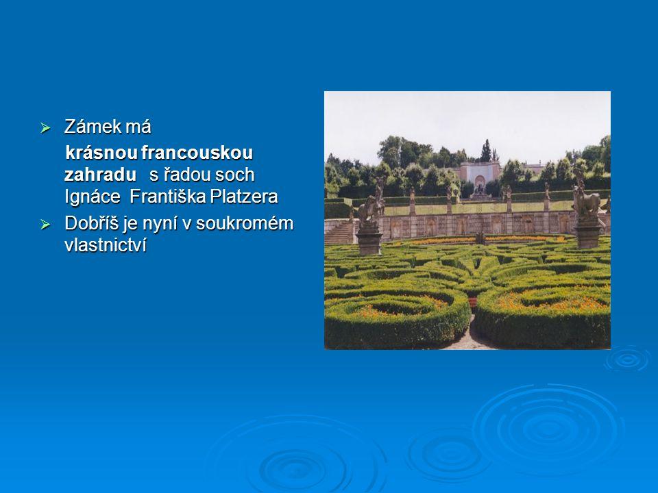  Zámek má krásnou francouskou zahradu s řadou soch Ignáce Františka Platzera krásnou francouskou zahradu s řadou soch Ignáce Františka Platzera  Dobříš je nyní v soukromém vlastnictví