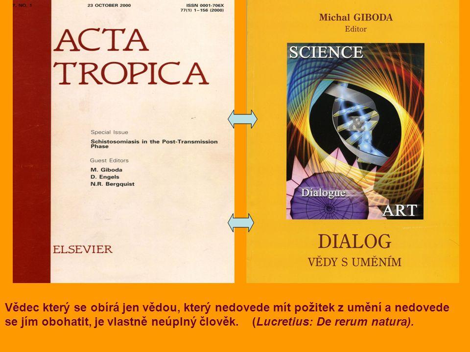 Vědec který se obírá jen vědou, který nedovede mít požitek z umění a nedovede se jím obohatit, je vlastně neúplný člověk. (Lucretius: De rerum natura)