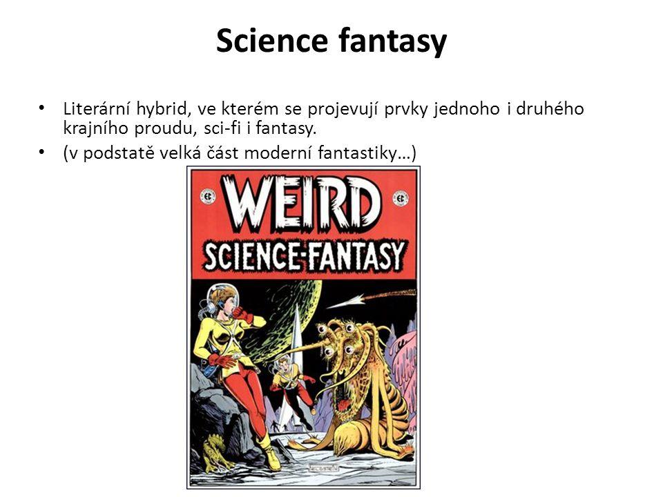 Science fantasy Literární hybrid, ve kterém se projevují prvky jednoho i druhého krajního proudu, sci-fi i fantasy. (v podstatě velká část moderní fan
