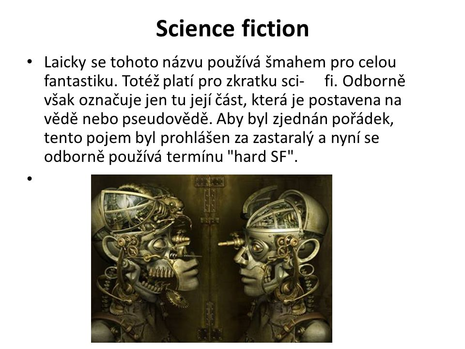 Science fiction Laicky se tohoto názvu používá šmahem pro celou fantastiku. Totéž platí pro zkratku sci- fi. Odborně však označuje jen tu její část, k