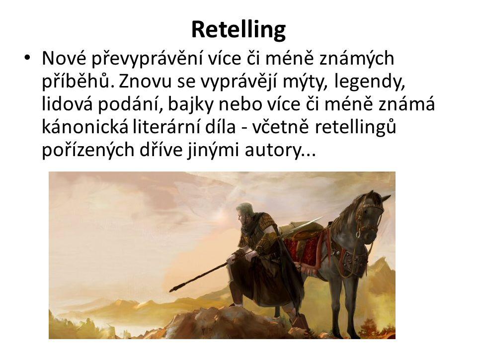 Retelling Nové převyprávění více či méně známých příběhů. Znovu se vyprávějí mýty, legendy, lidová podání, bajky nebo více či méně známá kánonická lit