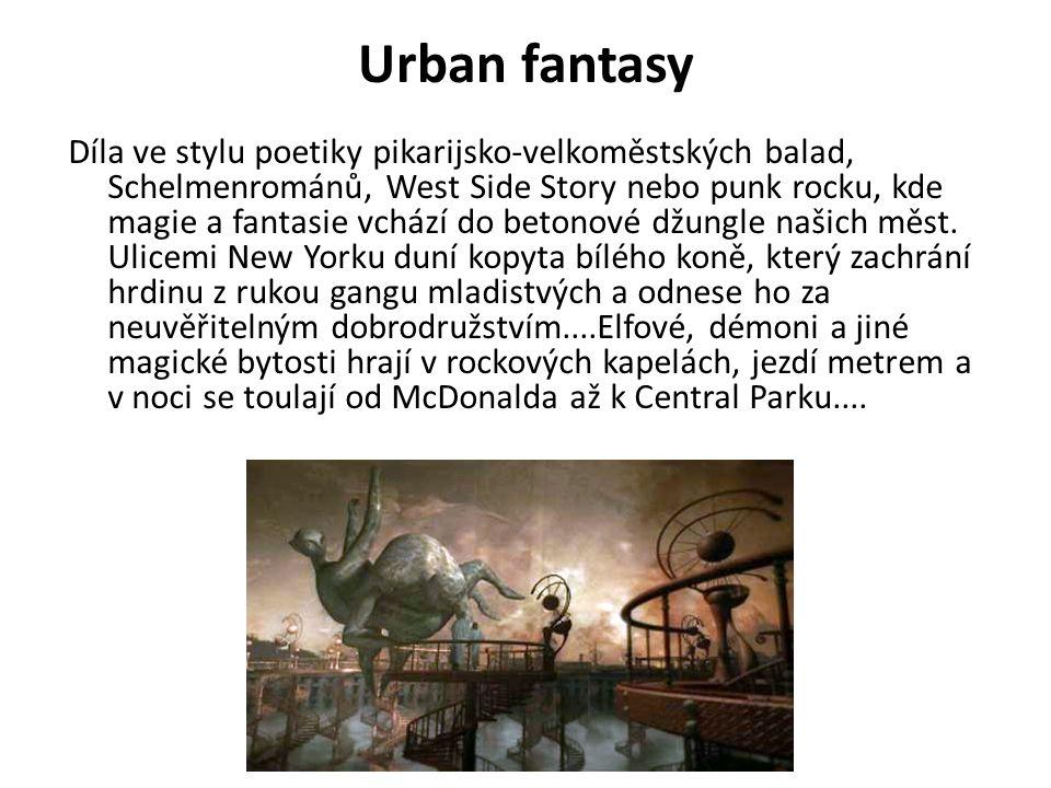 Urban fantasy Díla ve stylu poetiky pikarijsko-velkoměstských balad, Schelmenrománů, West Side Story nebo punk rocku, kde magie a fantasie vchází do b