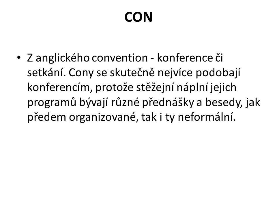 CON Z anglického convention - konference či setkání. Cony se skutečně nejvíce podobají konferencím, protože stěžejní náplní jejich programů bývají růz