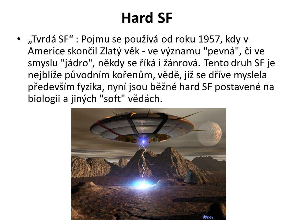 """Hard SF """"Tvrdá SF"""" : Pojmu se používá od roku 1957, kdy v Americe skončil Zlatý věk - ve významu"""