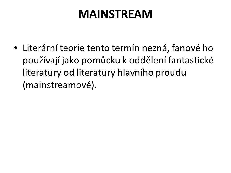 MAINSTREAM Literární teorie tento termín nezná, fanové ho používají jako pomůcku k oddělení fantastické literatury od literatury hlavního proudu (main