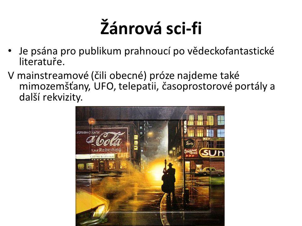 Žánrová sci-fi Je psána pro publikum prahnoucí po vědeckofantastické literatuře. V mainstreamové (čili obecné) próze najdeme také mimozemšťany, UFO, t