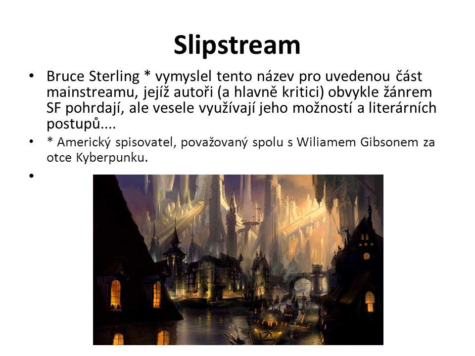 Slipstream Bruce Sterling * vymyslel tento název pro uvedenou část mainstreamu, jejíž autoři (a hlavně kritici) obvykle žánrem SF pohrdají, ale vesele