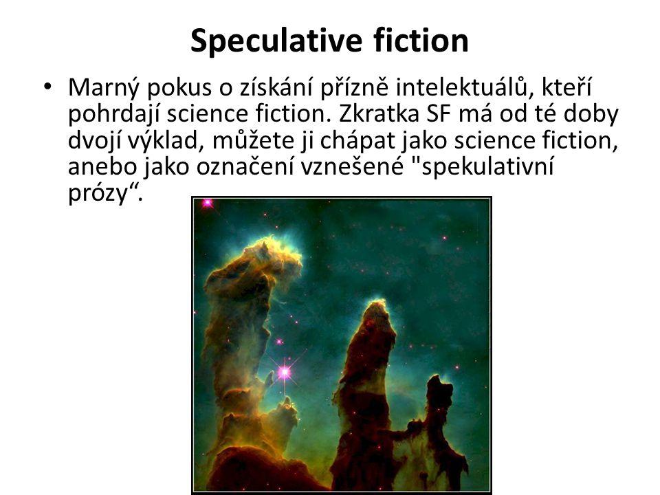 Speculative fiction Marný pokus o získání přízně intelektuálů, kteří pohrdají science fiction. Zkratka SF má od té doby dvojí výklad, můžete ji chápat