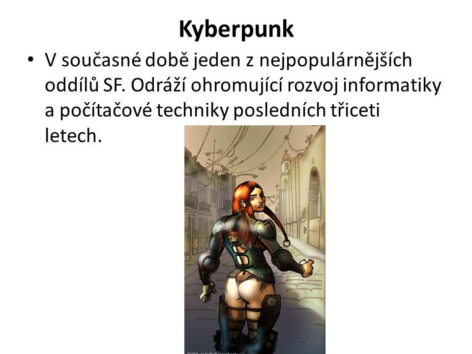 Kyberpunk V současné době jeden z nejpopulárnějších oddílů SF. Odráží ohromující rozvoj informatiky a počítačové techniky posledních třiceti letech.