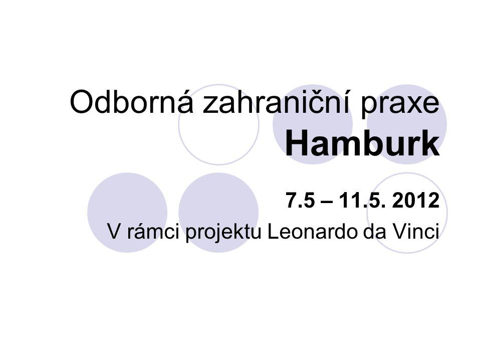 Odborná zahraniční praxe Hamburk 7.5 – 11.5. 2012 V rámci projektu Leonardo da Vinci